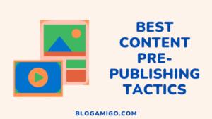 Best content pre-publishing tactics - Blogamigo