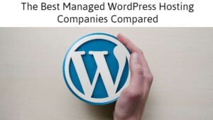 The Best Managed WordPress Hosting Companies Compared