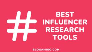 Best Influencer Research Tools - Blogamigo