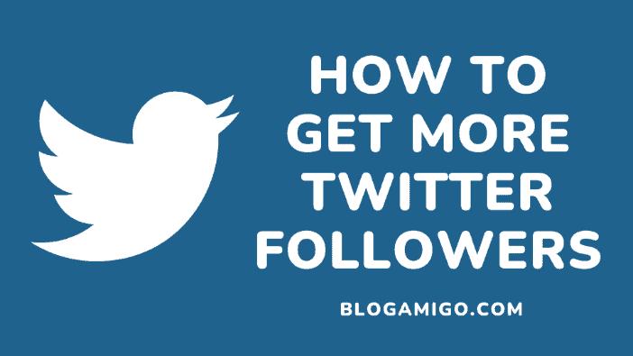 How To Get More Twitter Followers - Blogamigo