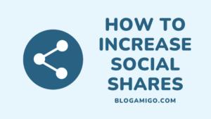 How to increase your social shares - Blogamigo