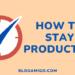 How to Stay Productive - Blogamigo
