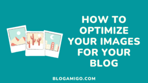 How to optimize your images for your blog - Blogamigo
