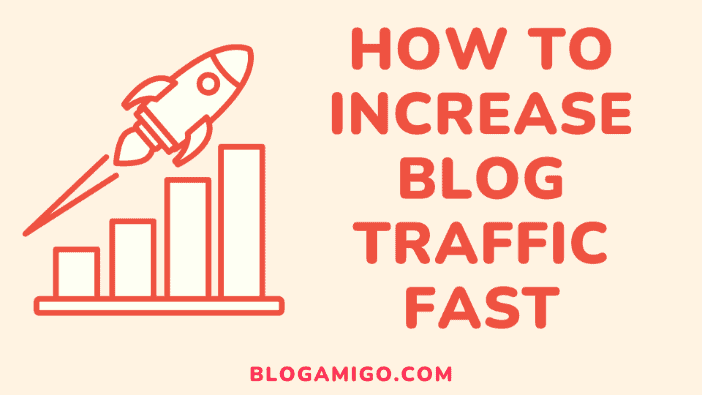 How to increase your blog traffic fast - Blogamigo