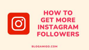 How to get more instagram followers - Blogamigo