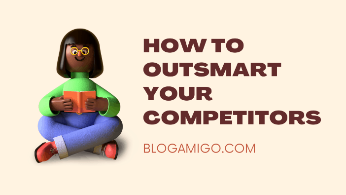 How to Outsmart Your Competitors - Blogamigo
