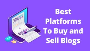 Best Platforms To Buy and Sell Blogs