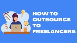 How To Outsource To Freelancers