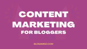 Content Marketing For Bloggers - Blogamigo