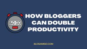 How bloggers can double productivity - Blogamigo