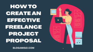 How to create an effective freelance project proposal - blogamigo
