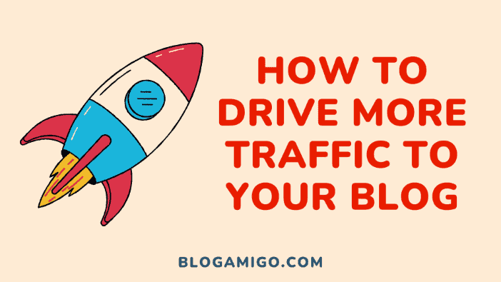 How to drive more traffic to your blog - Blogamigo