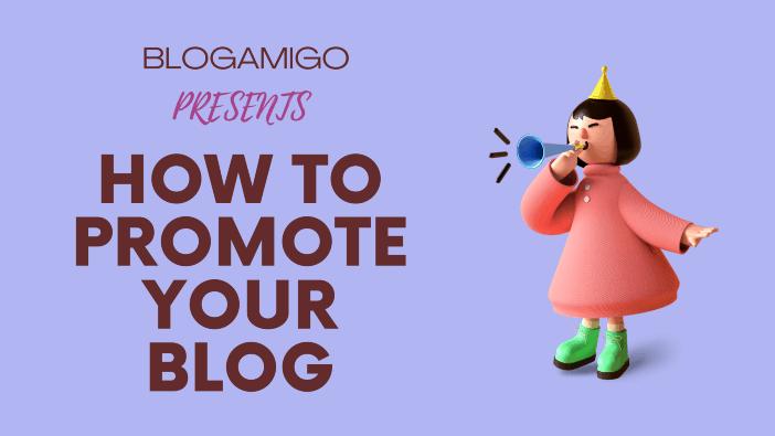 How to promote your blog - Blogamigo