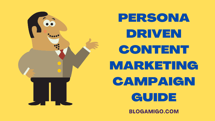 How to create a persona-driven content marketing campaign guide - Blogamigo