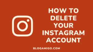 How to delete your instagram account - Blogamigo