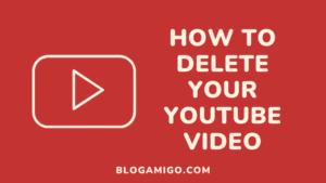 How to delete YouTube video - Blogamigo